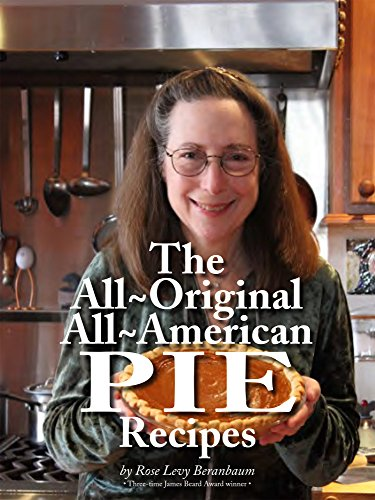 Rose's All-Original All-American Pie Recipes by Rose Levy Beranbaum