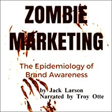 Zombie Marketing: The Epidemiology of Brand Awareness (       UNABRIDGED) by Jack Larson Narrated by Troy Otte