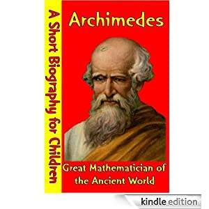 the life and mathematical achievements of archimedes Archimedes and his contributions to  archimedes and his contributions to mathematics  this is considered as one of his greatest mathematical achievements.