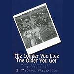 The Longer You Live The Older You Get: Baby Boomer Life Experiences | J. Michael Krivyanski