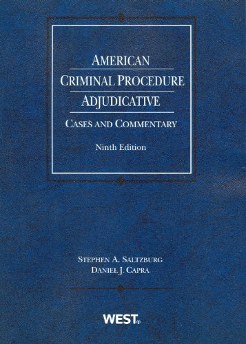 Saltzburg and Capra's American Criminal Procedure: Adjudicative, 9th (American Casebook Series)