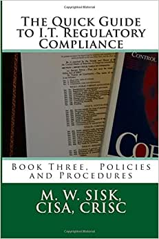 The Quick Guide To I.T. Regulatory Compliance: Book Three, Policies And Procedures (Volume 3)