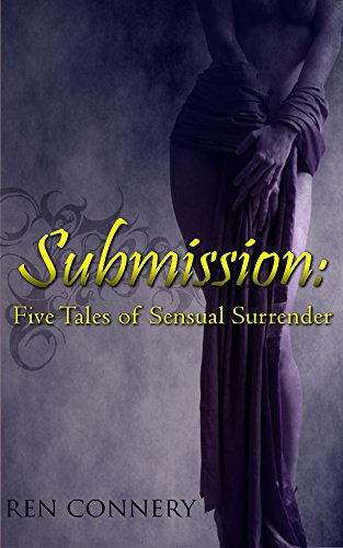 Ren Connery - Submission: Five Stories of Sensual Surrender