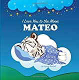 img - for I Love You to the Moon, Mateo: Personalized Books & Bedtime Stories (Personalized Children's Books, Bedtime Stories, Goodnight Poems) book / textbook / text book