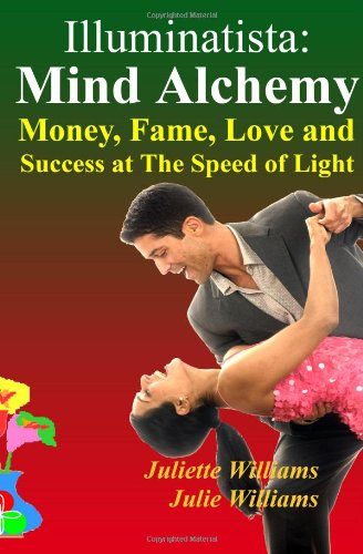 Illuminatista: Mind Alchemy: Money, Fame, Love and Success at The Speed of Light