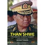 Than Shwe: Unmasking Burma's Tyrantby Benedict Rogers