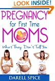 Pregnancy: For The First Time Moms, What They Don't Tell You (Pregnancy Today Book 1)