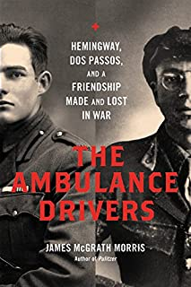 Book Cover: The Ambulance Drivers: Hemingway, Dos Passos, and a Friendship Made and Lost in War