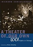 A Theater of Our Own: A History and a Memoir of 1,001 Nights in Chicago by Christiansen, Richard (2004) Hardcover