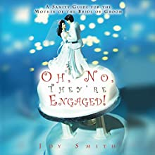 Oh No, They're Engaged!: A Sanity Guide for the Mother of the Bride or Groom Audiobook by Joy Smith Narrated by Jane Oppenheimer