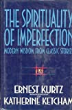 The Spirituality of Imperfection: Modern Wisdom from Classic Stories (0553083007) by Ernest Kurtz