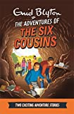 The Adventures of the Six Cousins: Two Exciting Adventure Stories (Enid Blyton: Adventure Collection)