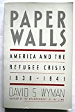 Paper Walls: America and the Refugee Crisis 1938-1941