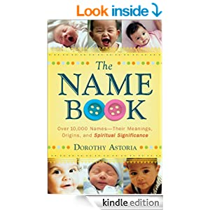 Name Book, The: Over 10,000 Names--Their Meanings, Origins, and Spiritual Significance