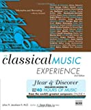 The Classical Music Experience With Web Site, Second Edition: Discover the Music of the Worlds Greatest Composers
