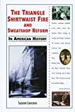 The Triangle Shirtwaist Fire and Sweatshop Reform in American History (In American History)