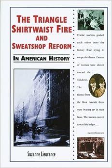 The Triangle Shirtwaist Fire and Sweatshop Reform in ... Triangle Shirtwaist Fire Book
