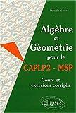 echange, troc Danièle Gérard - Algèbre et Géométrie pour le CAPLP2-MSP : Cours et exercices corrigés