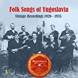 Folk Songs of Yugoslavia / Vintage Recordings 1920 - 1935, Vol. 1