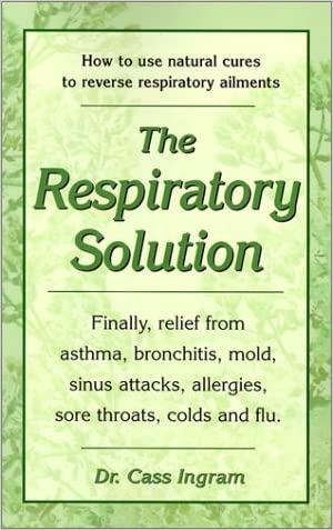 The Respiratory Solution: How to Use Natural Cures to Reverse Respiratory Ailments : Finally, Relief from Asthma, Bronchitis, Mold, Sinus Attacks, Allergies, Sore Throats, cold written by Cassim Igram