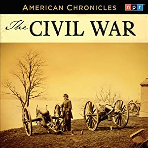 NPR American Chronicles: The Civil War | [National Public Radio]