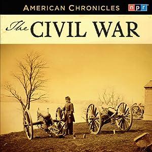 NPR American Chronicles: The Civil War | [National Public Radio]