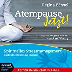 Atempause jetzt!: Spirituelles Stressmanagement nach Sri Sri Ravi Shankar | Regina Bönsel