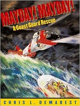 Mayday! Mayday!: A Coast Guard Rescue: Chris L. Demarest