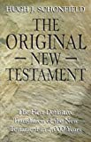 The Original New Testament: The First Definitive Translation of the New Testament in 2000 Years (1862042527) by Hugh Schonfield