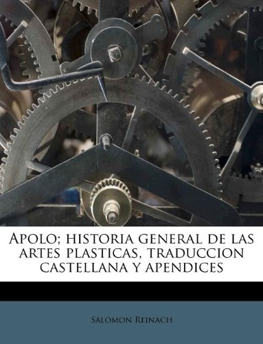 Apolo; historia general de las artes plasticas, traduccion castellana y apendices (Spanish Edition)