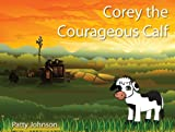 Corey the Courageous Calf (Corey the Calf)