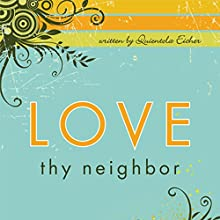 Love Thy Neighbor (       UNABRIDGED) by Quientola Eicher Narrated by Melissa Madole