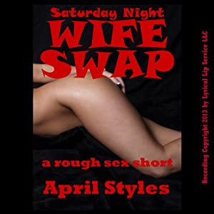 Saturday Night Wife Swap: A Very Rough Wife Swapping Tale | [April Styles]