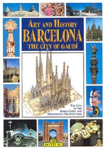 Art and History of Barcelona: The City of Gaudi (Bonechi Art and History Series)