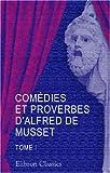 Comédies et proverbes d'Alfred de Musset: Tome 1 (French Edition) (0543892433) by Musset, Alfred de