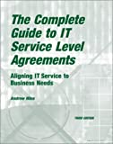 img - for The Complete Guide to IT Service Level Agreements: Aligning IT Service to Business Needs (3rd Edition) (Service Level Management) book / textbook / text book