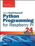 Richard Blum Python Programming for Raspberry Pi - Sams Teach Yourself in 24 Hours