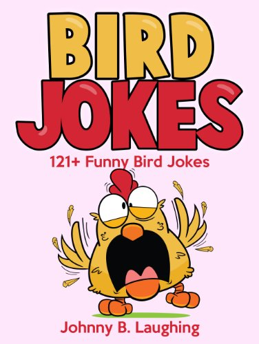 Johnny B. Laughing - 121+ Funny Bird Jokes (Funny and Clean Bird Joke Book for Kids): 121+ Funny and Hilarious Bird Jokes Online - FREE Gift Included! (Funny and Hilarious Joke Books for Children 13) (English Edition)