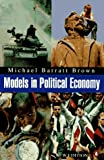 Models in Political Economy: A Guide to the Arguments; Second Edition (Penguin economics) (0140232869) by Brown, Michael