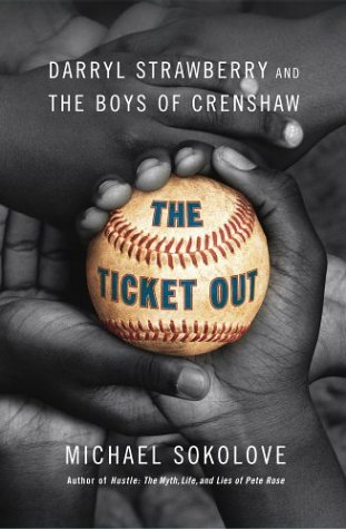 The Ticket Out : Darryl Strawberry and the Boys of Crenshaw: Michael Sokolove: Amazon.com: Books