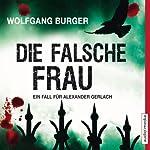 Die falsche Frau: Ein Fall für Alexander Gerlach | Wolfgang Burger