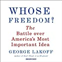 Whose Freedom?: The Battle Over America's Most Important Idea Audiobook by George Lakoff Narrated by George Lakoff