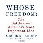 Whose Freedom?: The Battle Over America's Most Important Idea | George Lakoff