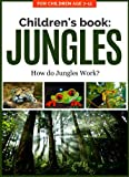 Childrens Book: JUNGLE: How do Jungles Work? For Children Age 7-11 (Childrens Picture Books Age 7-11: Nature Series: How Things Work Book 2)