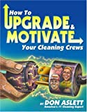 How to Upgrade and Motivate Your Cleaning Crews (0937750069) by Aslett, Don