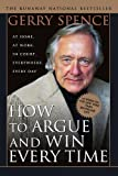img - for How to Argue & Win Every Time: At Home, At Work, In Court, Everywhere, Everyday book / textbook / text book