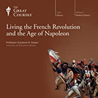 Living the French Revolution and the Age of Napoleon  by The Great Courses Narrated by Professor Suzanne M. Desan