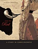 Seeing red :  a study in consciousness /