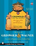 The Book of Griswold & Wagner: Favorite * Wapak * Sidney Hollow Ware (Schiffer Book for Collectors) (076432246X) by Smith, David G.