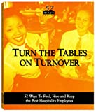 img - for Turn the Tables on Turnover : 52 Ways to Find, Hire & Keep the Best Hospitality Employees book / textbook / text book
